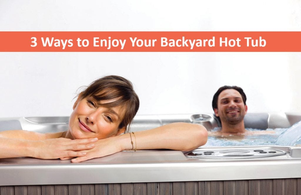 3 Ways to Enjoy a Reno Backyard Hot Tub or Portable Spa
