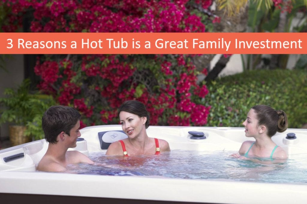 3 Reasons a Hot Tub is a Practical Family Investment, Carson City Spa Dealer