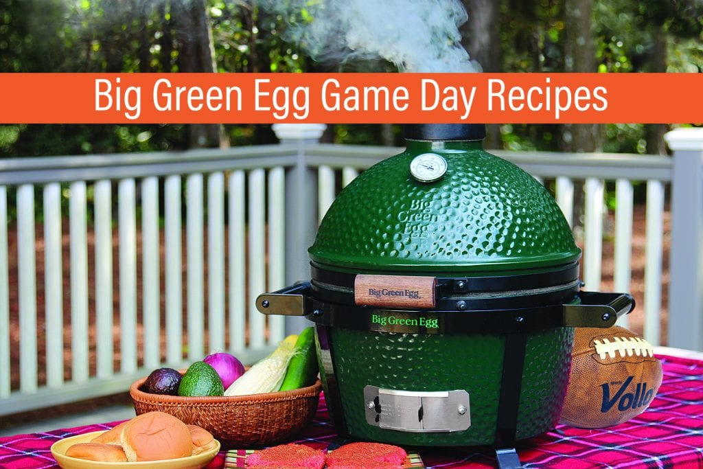 What to cook on your Big Green Egg Grill – on Game Day or Any Day!