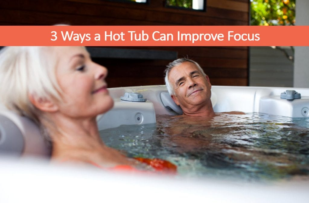 3 Ways a Hot Tub Can Improve Focus in Minutes a Day – Used Spas Reno
