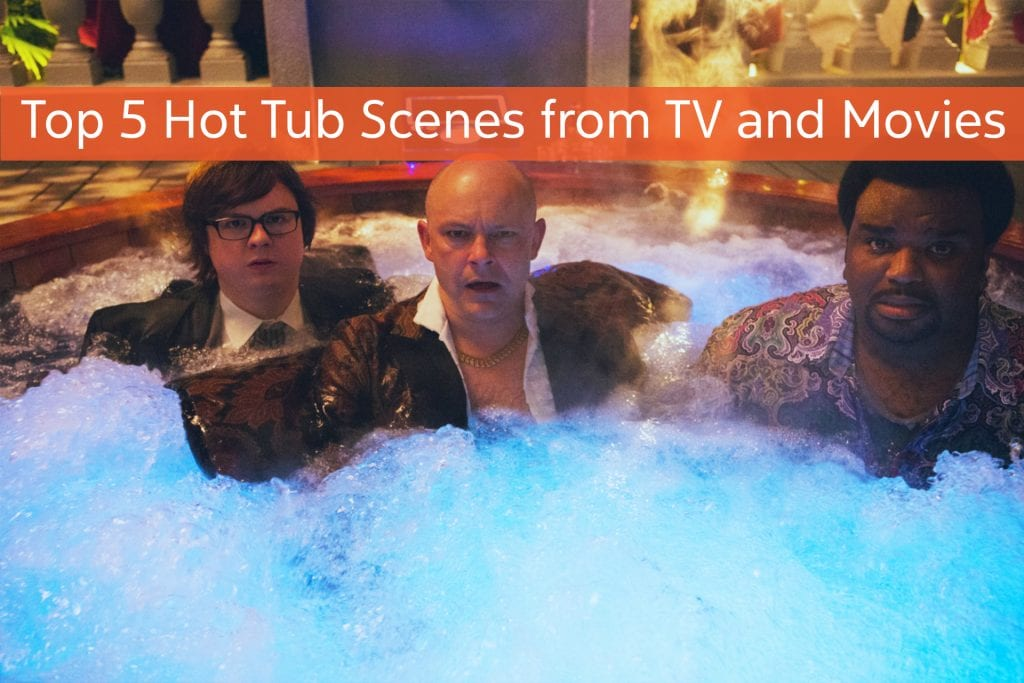Top 5 Hot Tub or Hot Water Scenes from TV and Movies