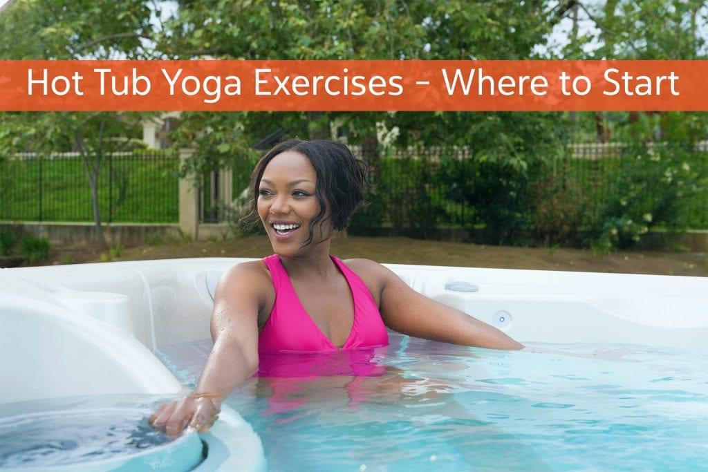Hot Tub Yoga Exercises – Where to Start