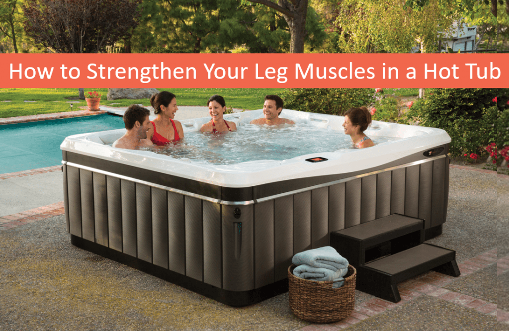 How to Strengthen Your Leg Muscles in a Spa – Hot Tubs Lake Tahoe