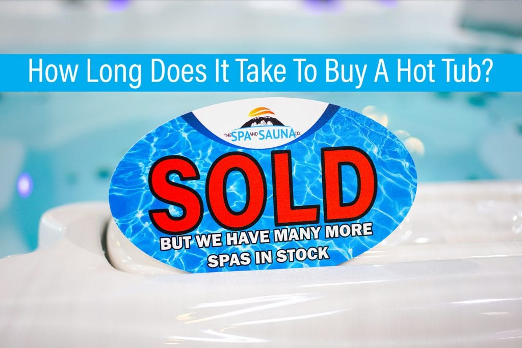 How Long Does It Take To Buy A Hot Tub - Hot Tubs on Sale Near Me, Reno, Sparks, San Jose, Santa Cruz