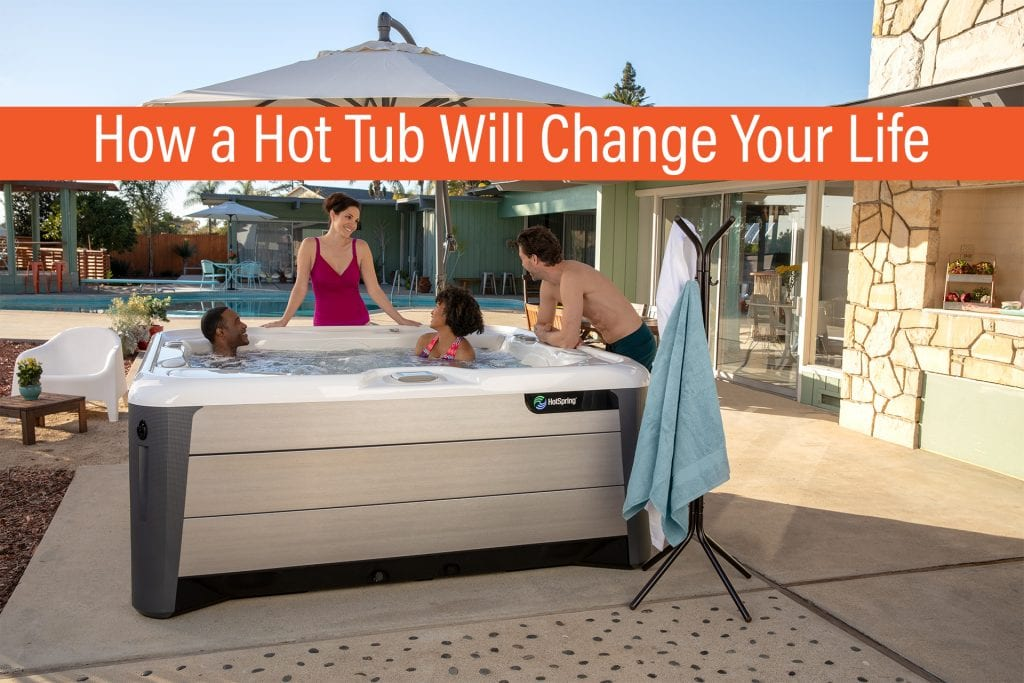How will a hot tub change my life