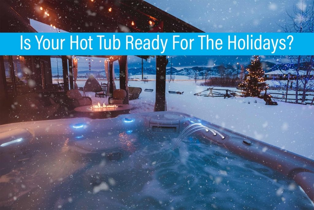 Is Your Hot Tub Ready For The Holidays - Hot Tubs for Sale Near Me Reno, Sparks, San Jose, Santa Cruz