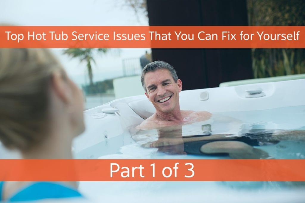 Top Hot Tub Service Issues That You Can Fix for Yourself – Part 1 of 3