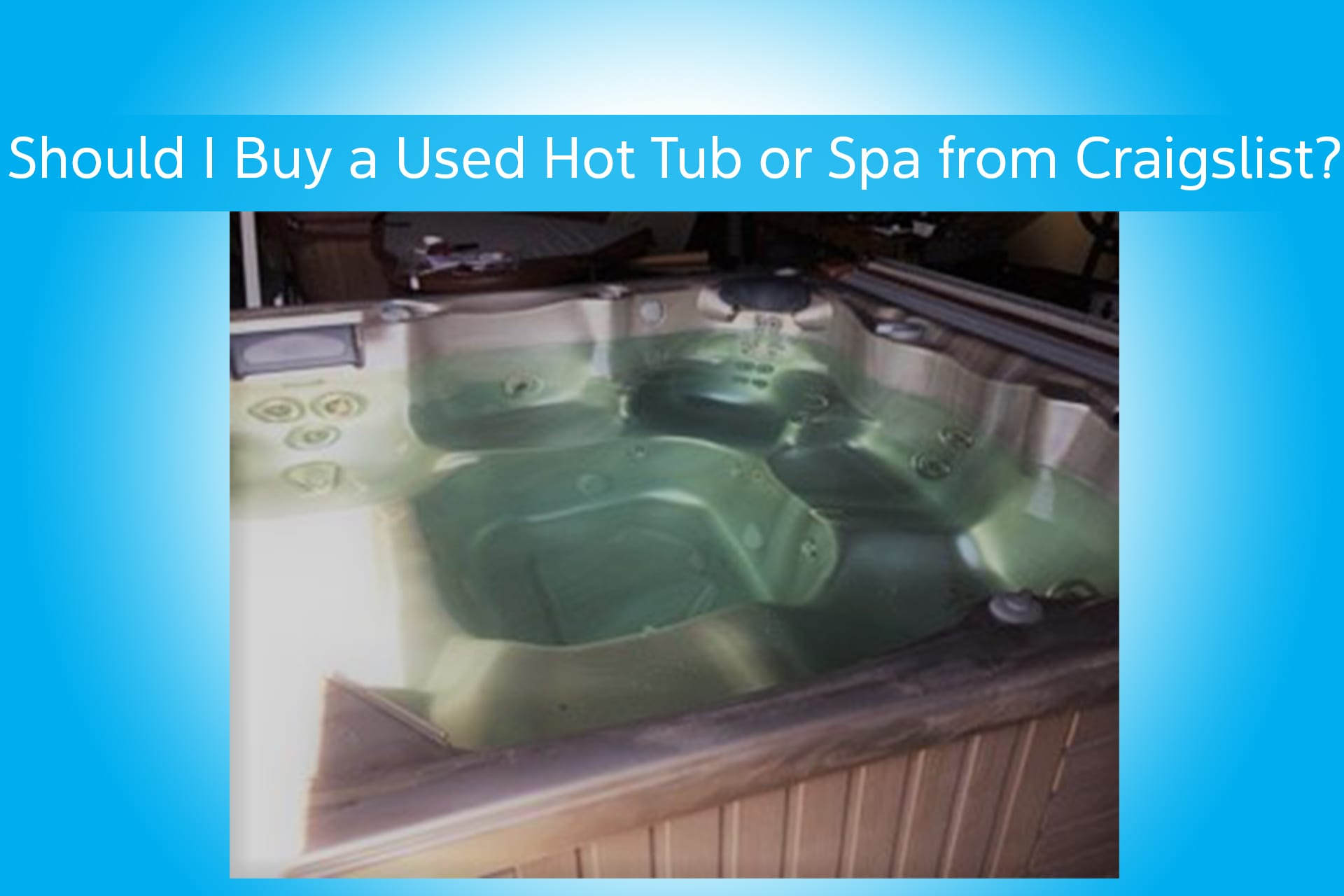 Should I buy a used hot tub or spa on Craigslist? - Hot Tubs