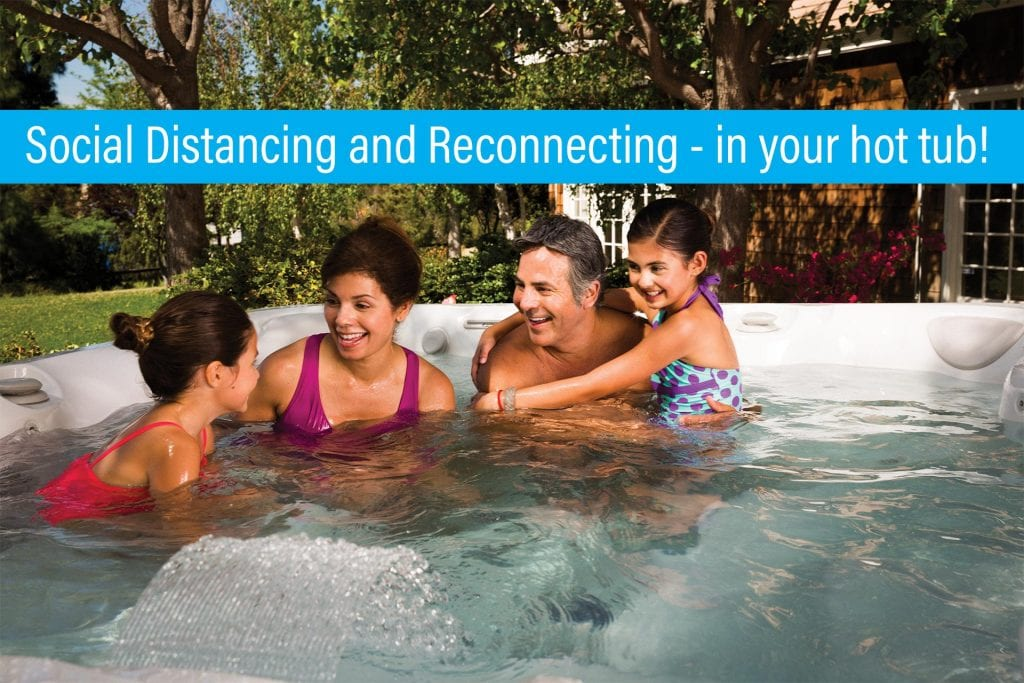 Social Distancing and Reconnecting – in your Hot Tub!