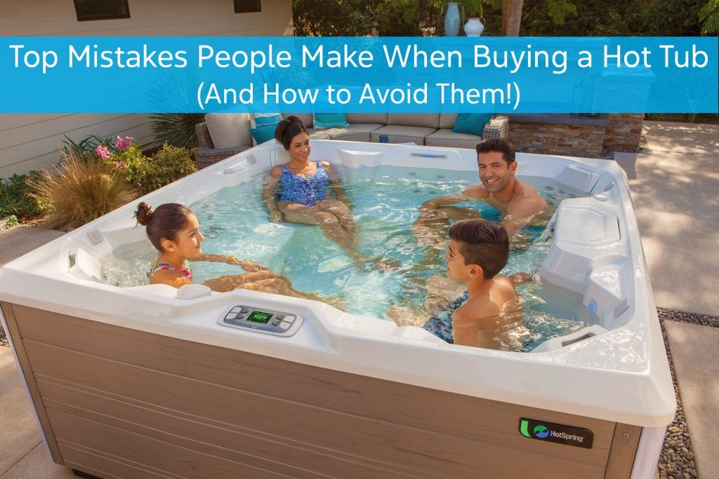 Top Mistakes People Make When Buying a Hot Tub and How to Avoid Them