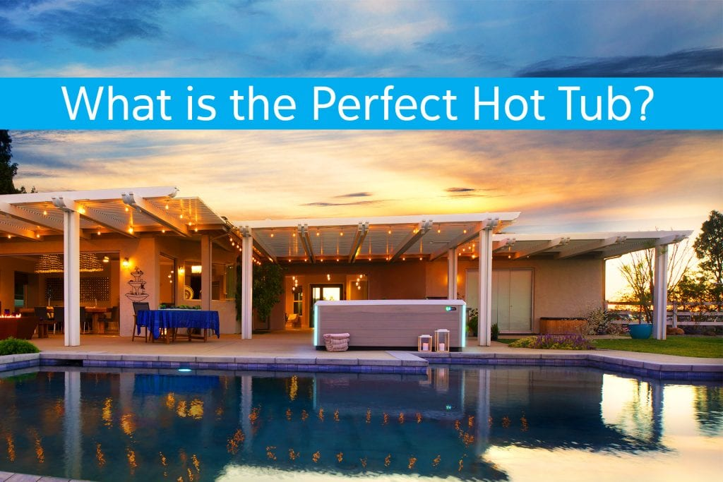 What is the Perfect Hot Tub?