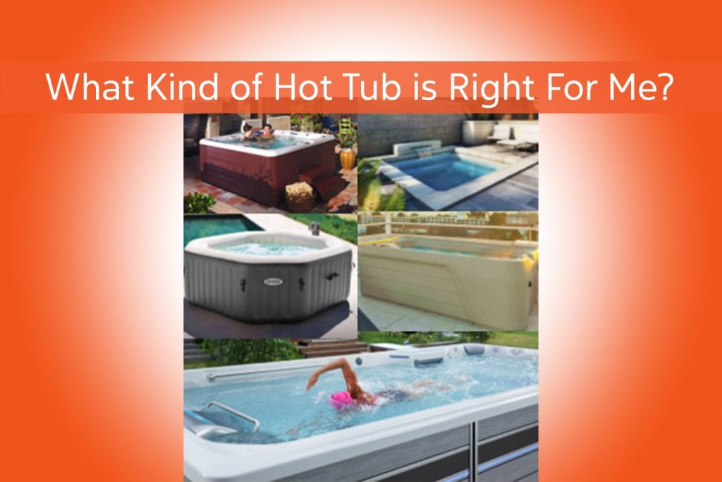 What Kind of Hot Tub is Right For Me