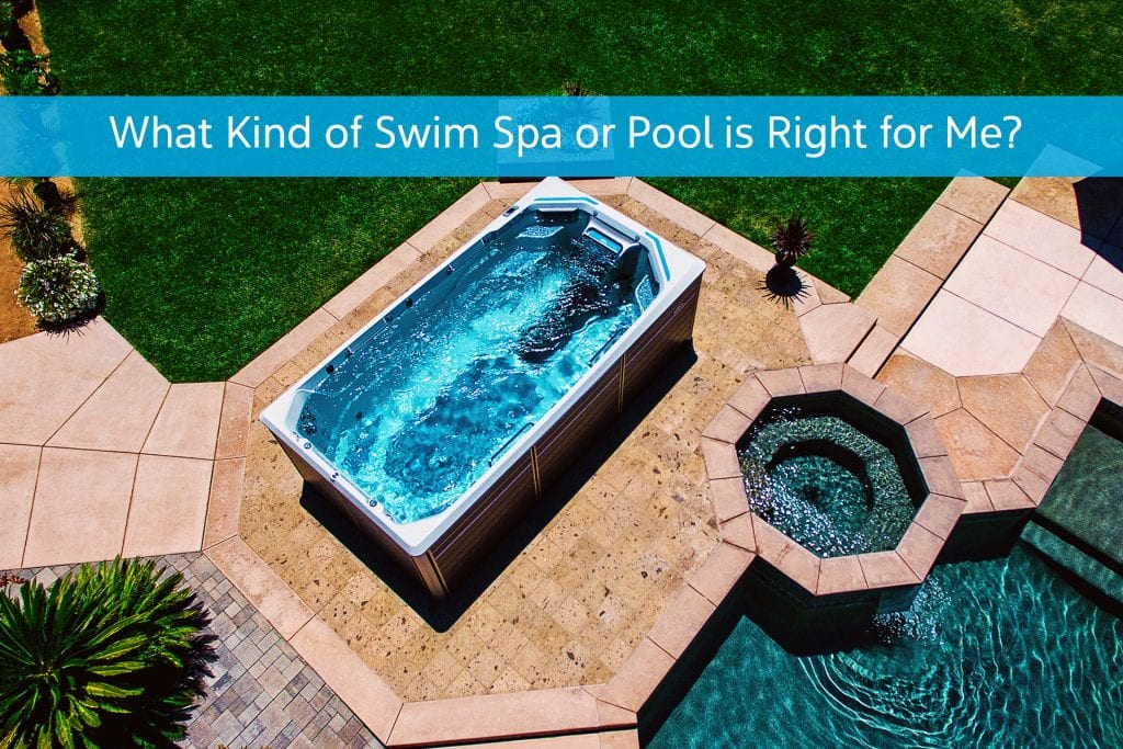 What Kind of Swim Spa or Pool is Right for Me? An Honest Comparison