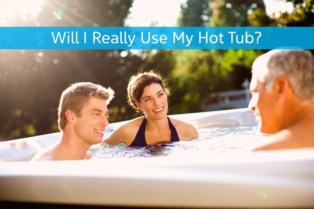 Will I Really Use My Hot Tub?