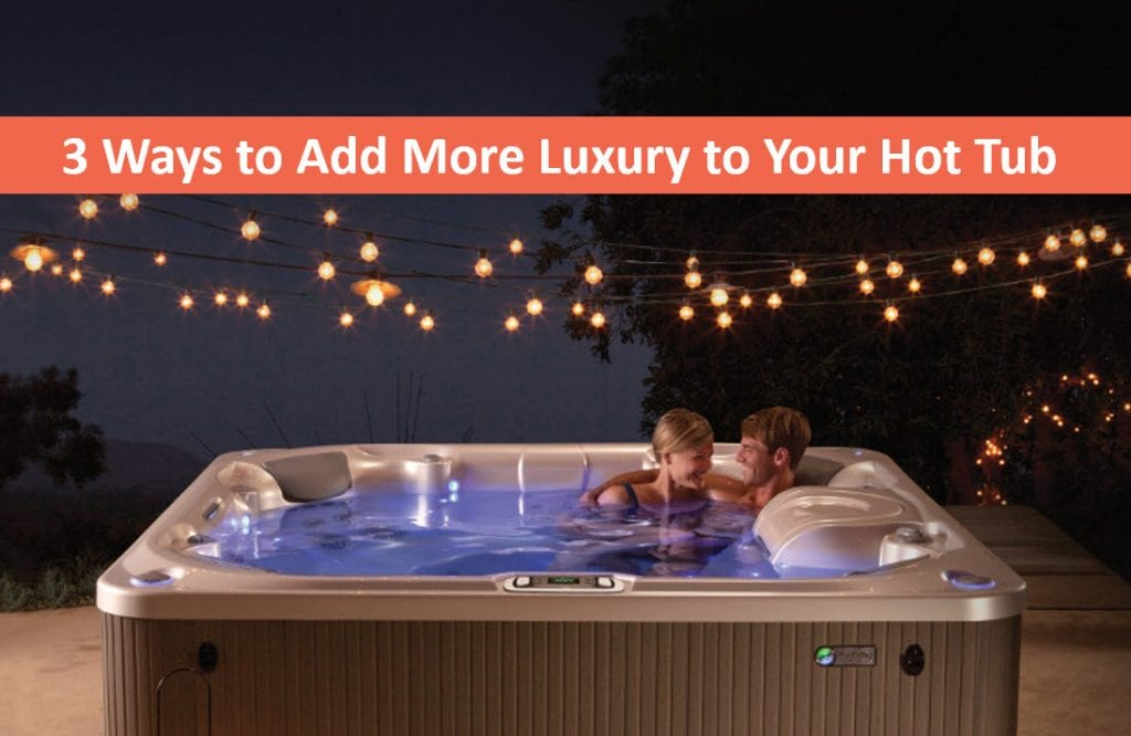 Add More Luxury to Your Spa, Hot Tubs Capitola